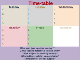 Time-table 1.How many days a week do you study? 2.What subjects do first-yea