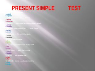 PRESENT SIMPLE TEST 1 She ___ four languages. a. speak b. speaks 2 Jane is a