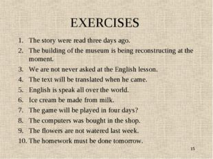 EXERCISES The story were read three days ago. The building of the museum is b
