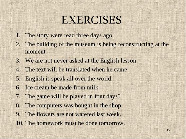 EXERCISES The story were read three days ago. The building of the museum is b...