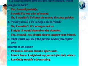 3. If shop assistant gave you too much change, would you give it back? Yes,