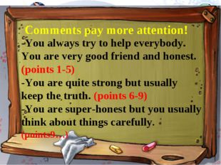 -You always try to help everybody. You are very good friend and honest. (poin