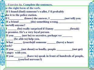 IV. Exercise 4a. Complete the sentences. Use the right form of the verb. 1. I