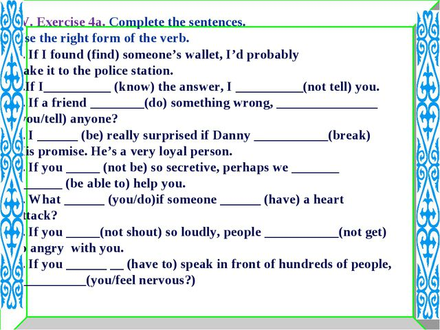 IV. Exercise 4a. Complete the sentences. Use the right form of the verb. 1. I...