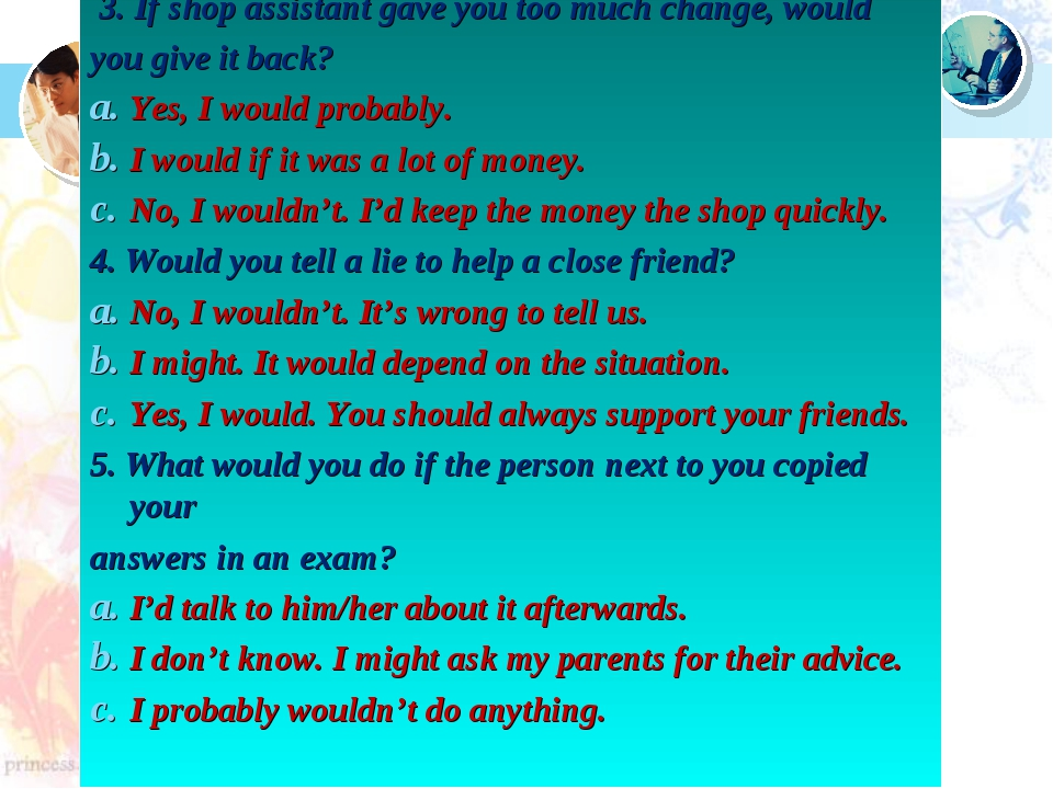 3. If shop assistant gave you too much change, would you give it back? Yes,...