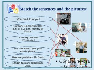 Match the sentences and the pictures: What can I do for you? Our bank is ope