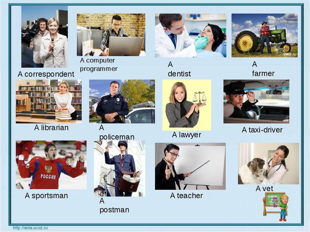 A vet A computer programmer A dentist A farmer A taxi-driver A lawyer A polic...