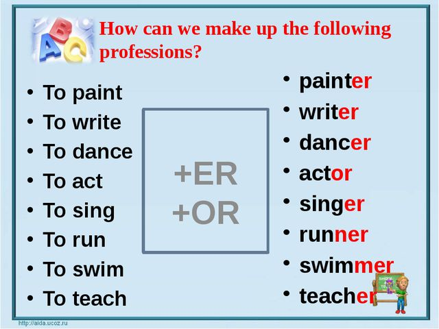 To paint To write To dance To act To sing To run To swim To teach +ER +OR pa...