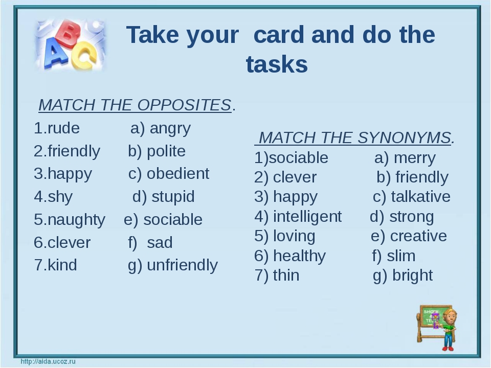 Take your card and do the tasks   MATCH THE OPPOSITES. 1.rude a) angry 2.fri...