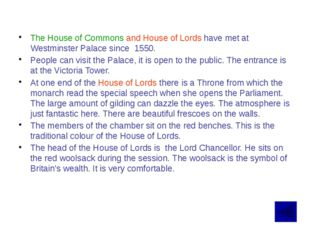 The House of Commons is rather small. It is not so beautiful as the House of