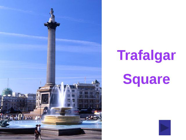 Trafalgar Square It is the largest square in central London and one of the mo...
