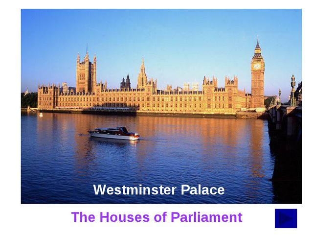 Westminster Palace It is the seat of the Parliament. This is the place where...