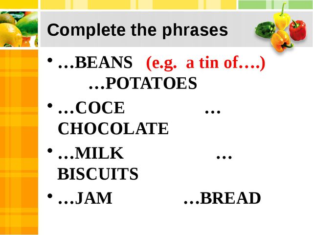 Complete the phrases …BEANS (e.g. a tin of….) …POTATOES …COCE …CHOCOLATE …MIL...