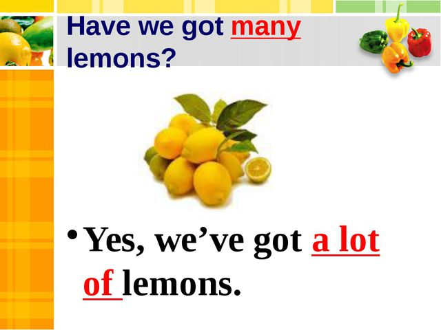 Have we got many lemons? Yes, we've got a lot of lemons.
