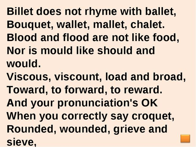 Billet does not rhyme with ballet, Bouquet, wallet, mallet, chalet. Blood and...
