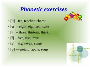 Phonetic exercises [i:] - tea, teacher, cheese [eI] – eight, eighteen, cake [