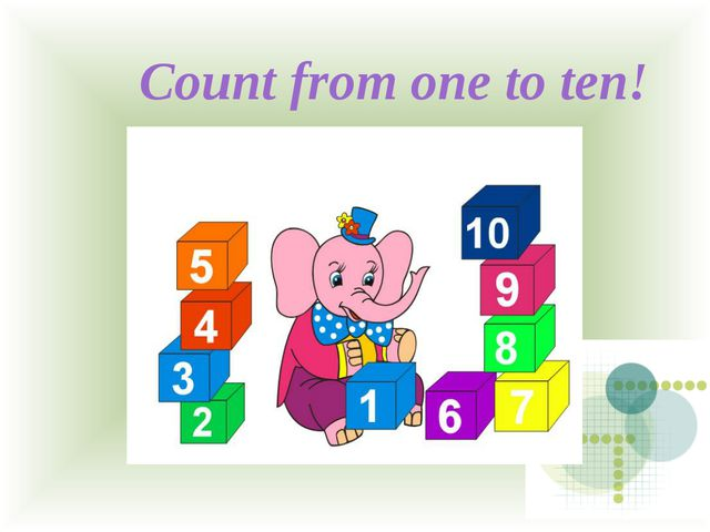 Count from one to ten!