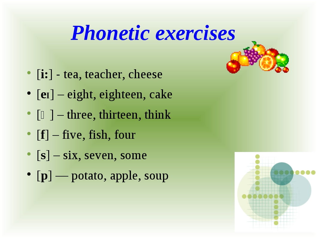 Phonetic exercises [i:] - tea, teacher, cheese [eI] – eight, eighteen, cake [...