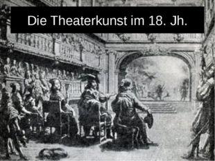 Die Theaterkunst im 18. Jh.
