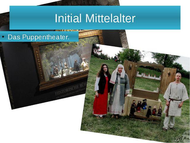 Initial Mittelalter Das Puppentheater.