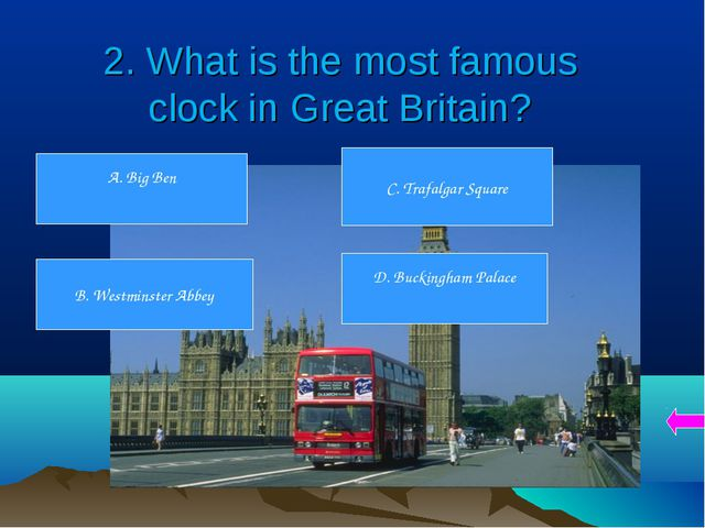 2. What is the most famous clock in Great Britain? A. Big Ben B. Westminster...