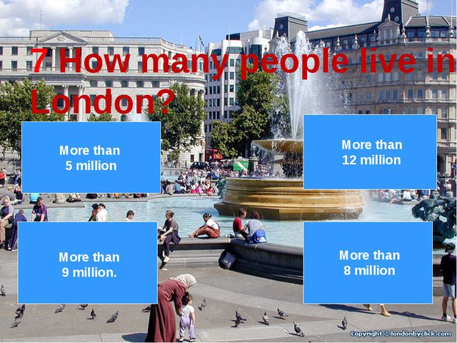 7 8 9 10 3 4 5 6 1 2 7 How many people live in London? More than 8 million Mo...