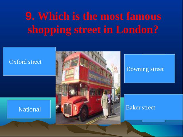 9. Which is the most famous shopping street in London? 7 8 3 6 2 Downing stre...