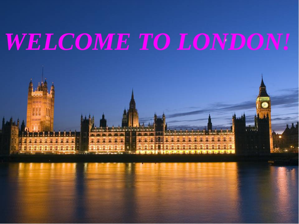 WELCOME TO LONDON! WELCOME TO LONDON!