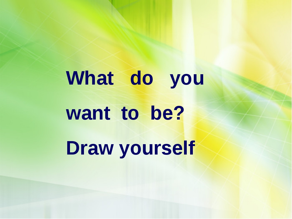 What do you want to be? Draw yourself