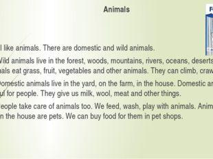 Animals I like animals. There are domestic and wild animals. Wild animals liv