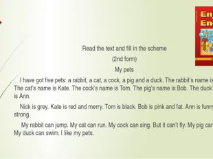 Read the text and fill in the scheme (2nd form) My pets I have got five pets