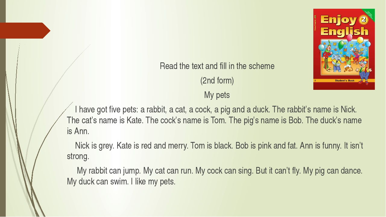 Read the text and fill in the scheme (2nd form) My pets I have got five pets...