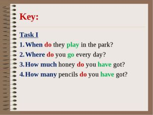 Key: Task I When do they play in the park? Where do you go every day? How muc