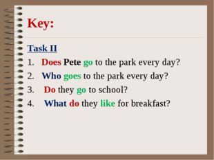 Key: Task II 1. Does Pete go to the park every day? 2. Who goes to the park e