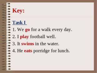 Key: Task I 1. We go for a walk every day. 2. I play football well. 3. It sw