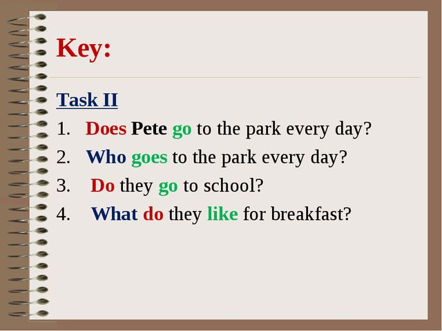 Key: Task II 1. Does Pete go to the park every day? 2. Who goes to the park e...