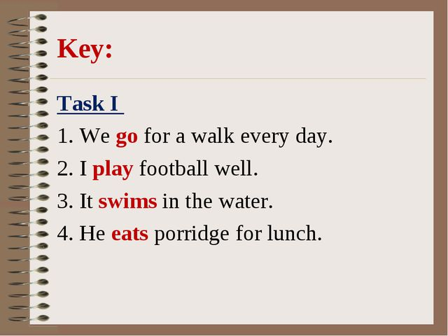 Key: Task I 1. We go for a walk every day. 2. I play football well. 3. It sw...