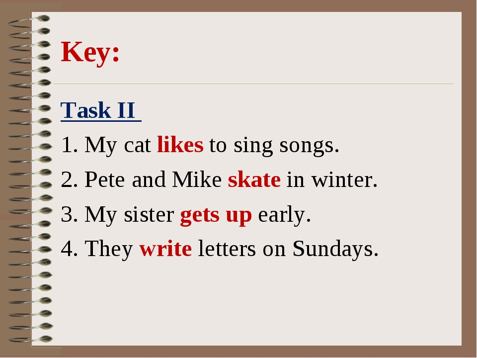 Key: Task II 1. My cat likes to sing songs. 2. Pete and Mike skate in winter...