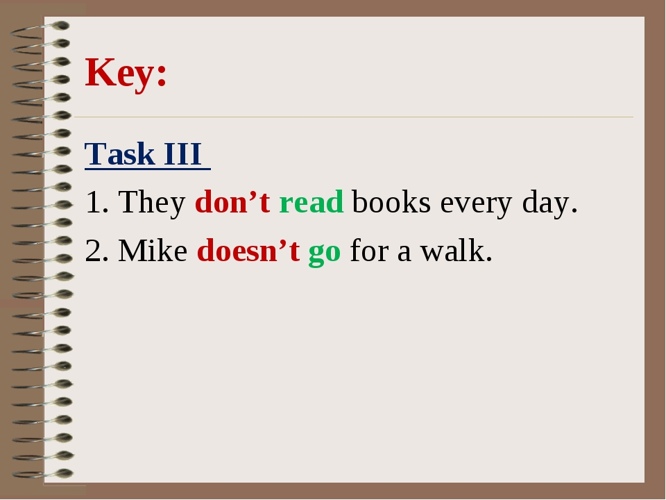 Key: Task III 1. They don't read books every day. 2. Mike doesn't go for a w...
