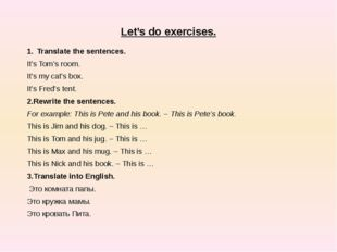 Let's do exercises. Translate the sentences. It's Tom's room. It's my cat's