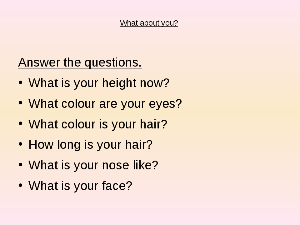 What about you? Answer the questions. What is your height now? What colour a...