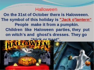 Halloween On the 31st of October there is Haloweeen. The symbol of this holid
