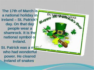 The 17th of March is a national holiday in Ireland – St. Patrick's day. On t