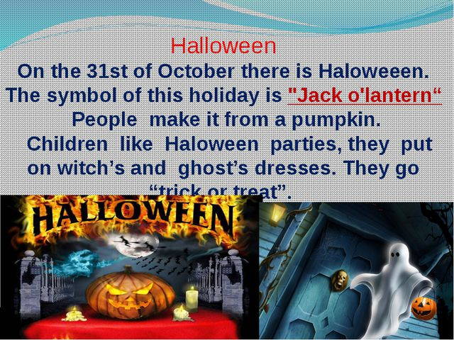 Halloween On the 31st of October there is Haloweeen. The symbol of this holid...
