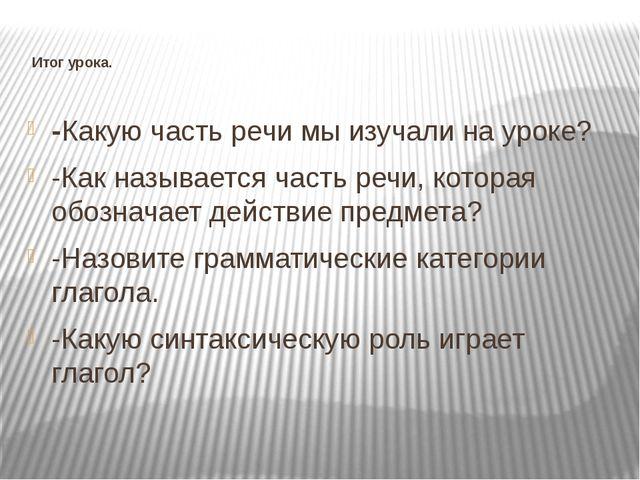 Итог урока. -Какую часть речи мы изучали на уроке? -Как называется часть реч...