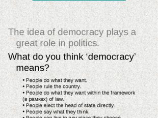 Parliamentary Democracy. How does it work? The idea of democracy plays a gre