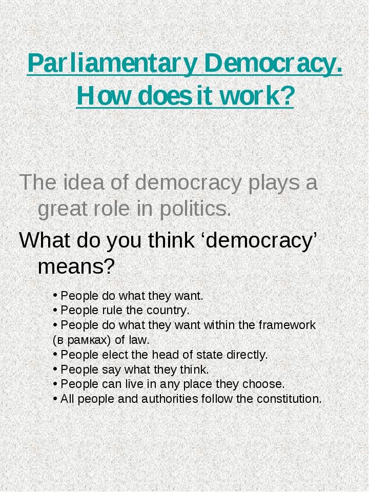 Parliamentary Democracy. How does it work? The idea of democracy plays a gre...