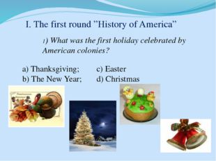 """I. The first round """"History of America"""" 1) What was the first holiday celebra"""