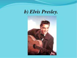 b) Elvis Presley.