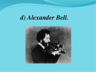 d) Alexander Bell.